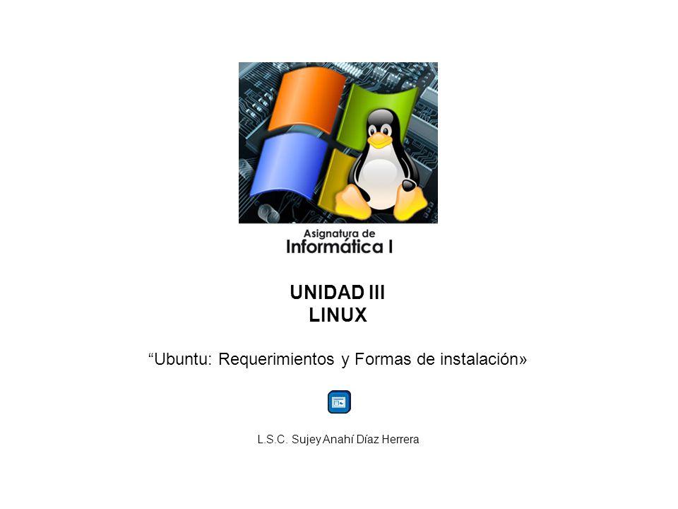 UNIDAD III LINUX Ubuntu: Requerimientos y Formas de instalación»