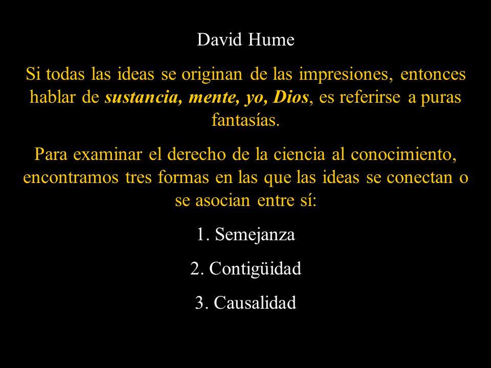 David Hume Si todas las ideas se originan de las impresiones, entonces hablar de sustancia, mente, yo, Dios, es referirse a puras fantasías.