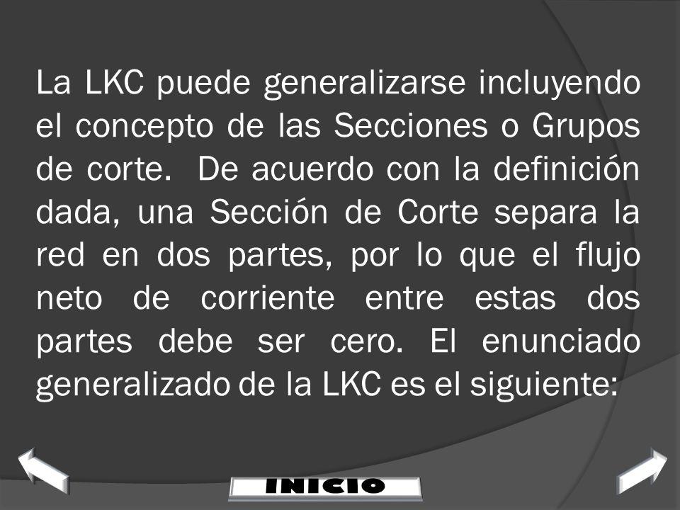 La LKC puede generalizarse incluyendo el concepto de las Secciones o Grupos de corte. De acuerdo con la definición dada, una Sección de Corte separa la red en dos partes, por lo que el flujo neto de corriente entre estas dos partes debe ser cero. El enunciado generalizado de la LKC es el siguiente: