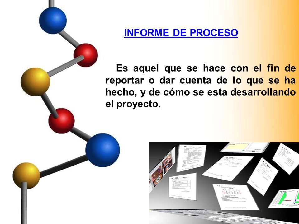 INFORME DE PROCESO Es aquel que se hace con el fin de reportar o dar cuenta de lo que se ha hecho, y de cómo se esta desarrollando el proyecto.