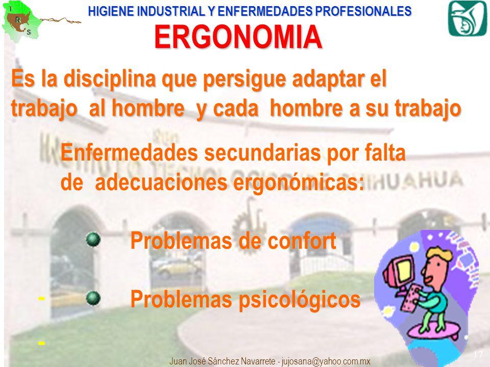 ERGONOMIA Es la disciplina que persigue adaptar el