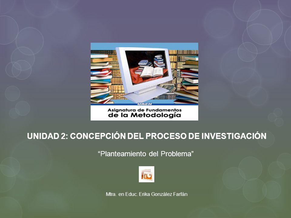 UNIDAD 2: CONCEPCIÓN DEL PROCESO DE INVESTIGACIÓN