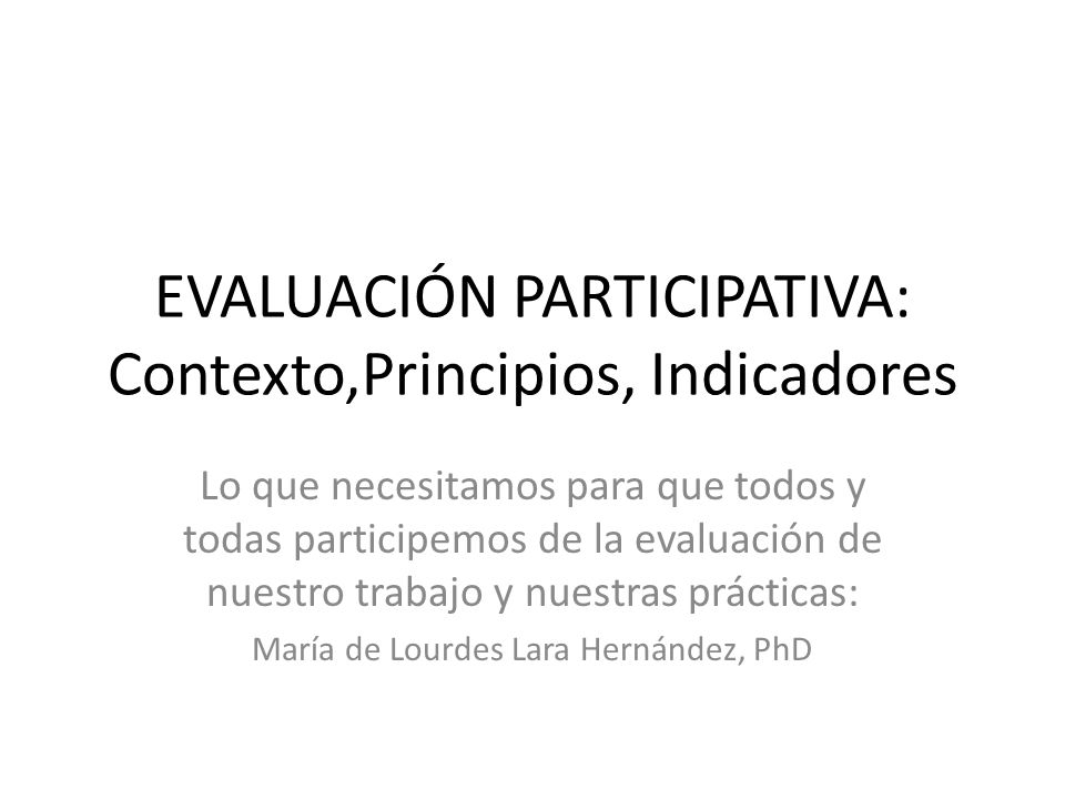 EVALUACIÓN PARTICIPATIVA: Contexto,Principios, Indicadores