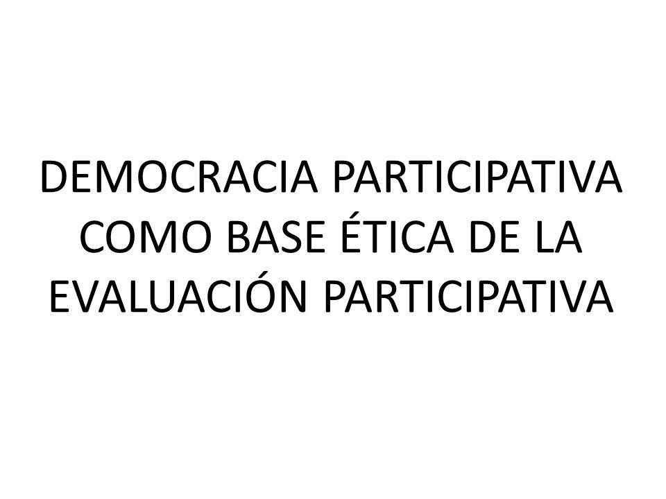 DEMOCRACIA PARTICIPATIVA COMO BASE ÉTICA DE LA EVALUACIÓN PARTICIPATIVA