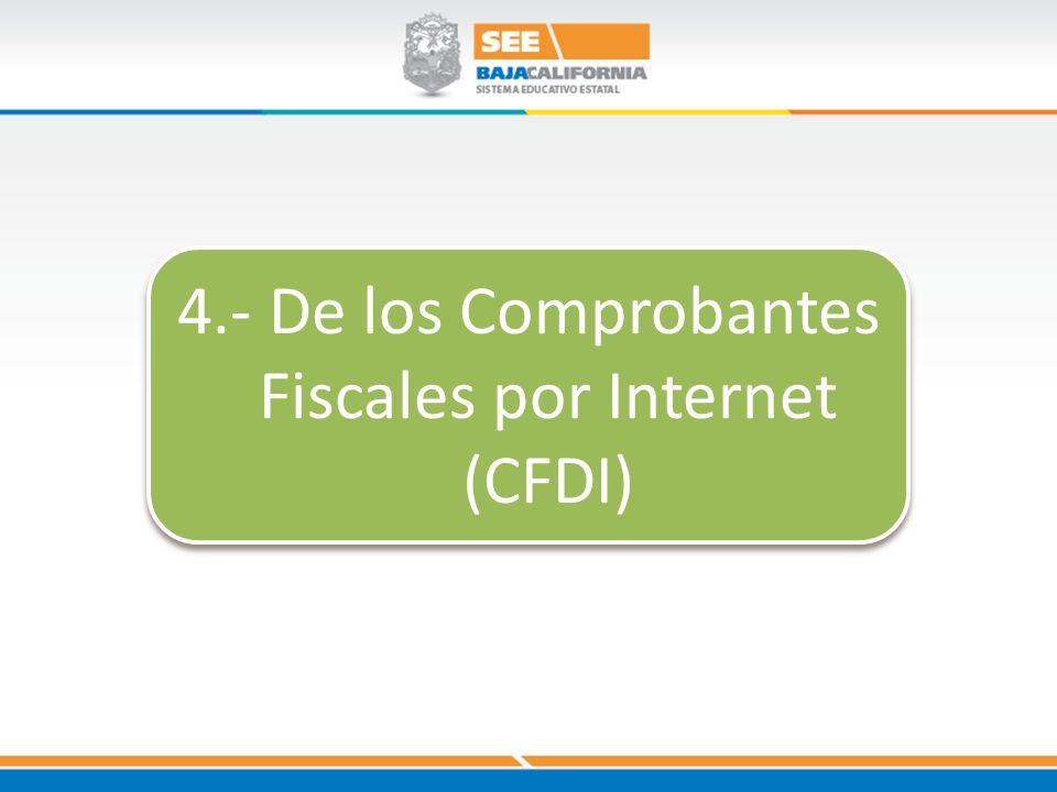 4.- De los Comprobantes Fiscales por Internet (CFDI)