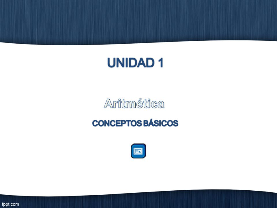 UNIDAD 1 Aritmética CONCEPTOS BÁSICOS