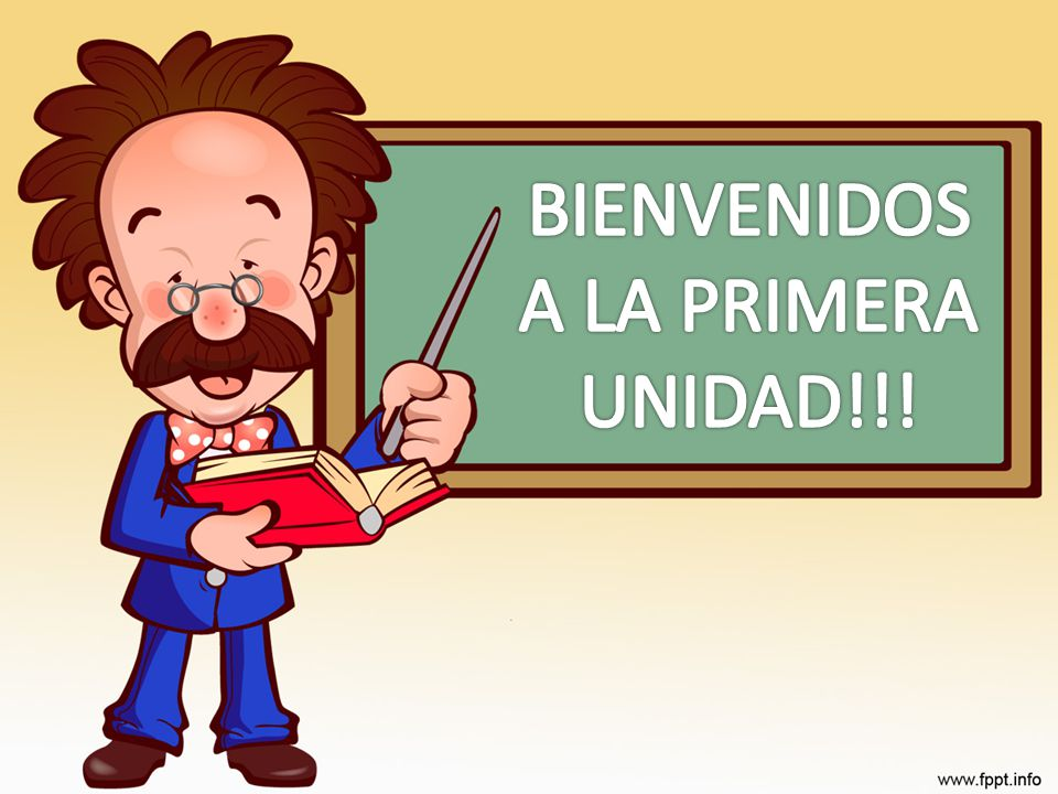 BIENVENIDOS A LA PRIMERA UNIDAD!!!