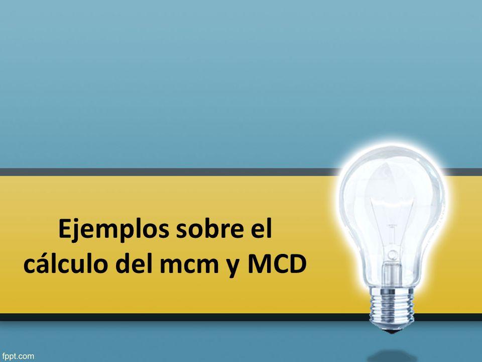 Ejemplos sobre el cálculo del mcm y MCD