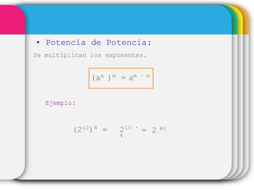 Potencia de Potencia: (an )m = am ∙ n (210)4 = 210 ∙ 4 = 2 40