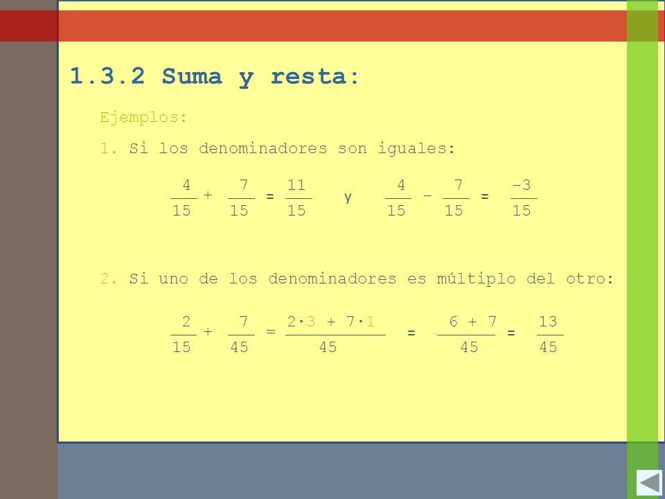 1.3.2 Suma y resta: Ejemplos: 1. Si los denominadores son iguales: 4