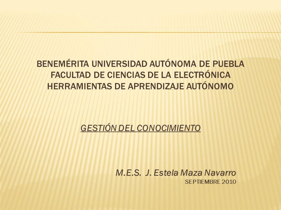GESTIÓN DEL CONOCIMIENTO M.E.S. J. Estela Maza Navarro SEPTIEMBRE 2010