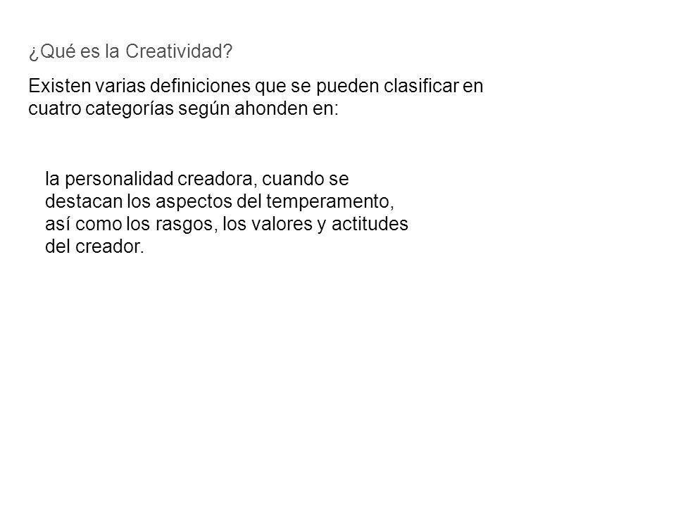 ¿Qué es la Creatividad Existen varias definiciones que se pueden clasificar en. cuatro categorías según ahonden en: