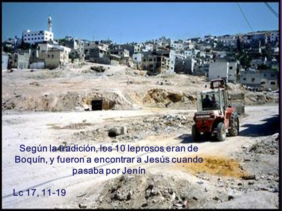 Según la tradición, los 10 leprosos eran de Boquín, y fueron a encontrar a Jesús cuando pasaba por Jenín