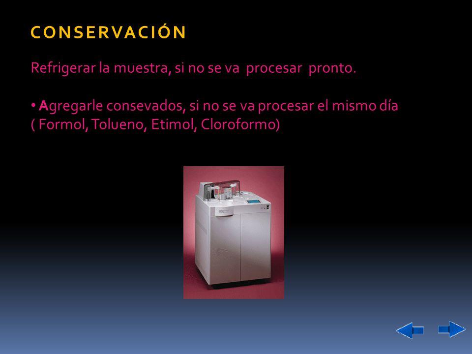 CONSERVACIÓN Refrigerar la muestra, si no se va procesar pronto.