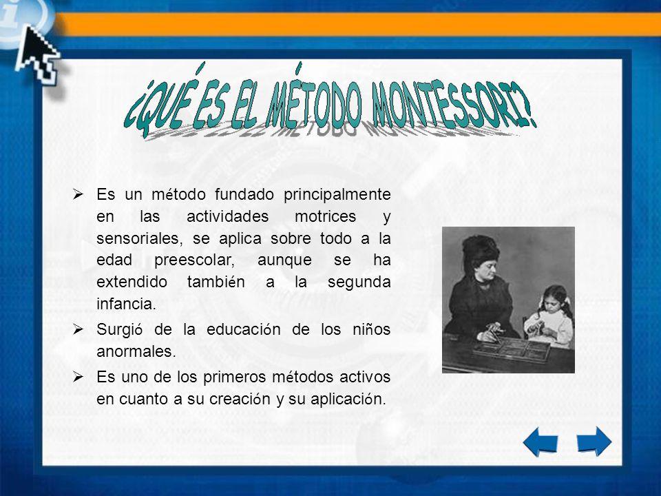 Es un método fundado principalmente en las actividades motrices y sensoriales, se aplica sobre todo a la edad preescolar, aunque se ha extendido también a la segunda infancia.