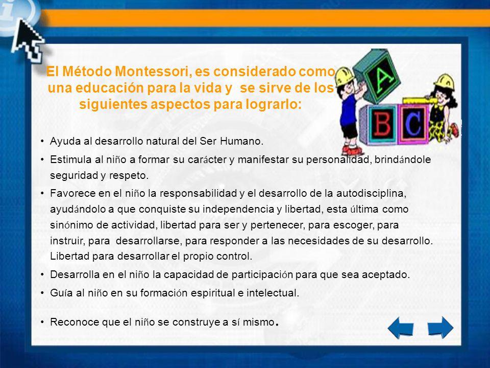 El Método Montessori, es considerado como una educación para la vida y se sirve de los siguientes aspectos para lograrlo: