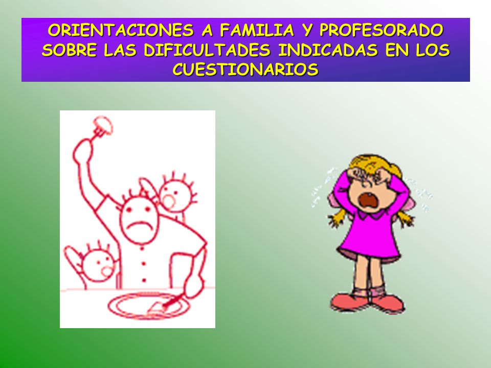 ORIENTACIONES A FAMILIA Y PROFESORADO SOBRE LAS DIFICULTADES INDICADAS EN LOS CUESTIONARIOS
