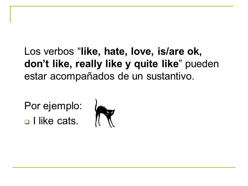 Por ejemplo: I like cats.