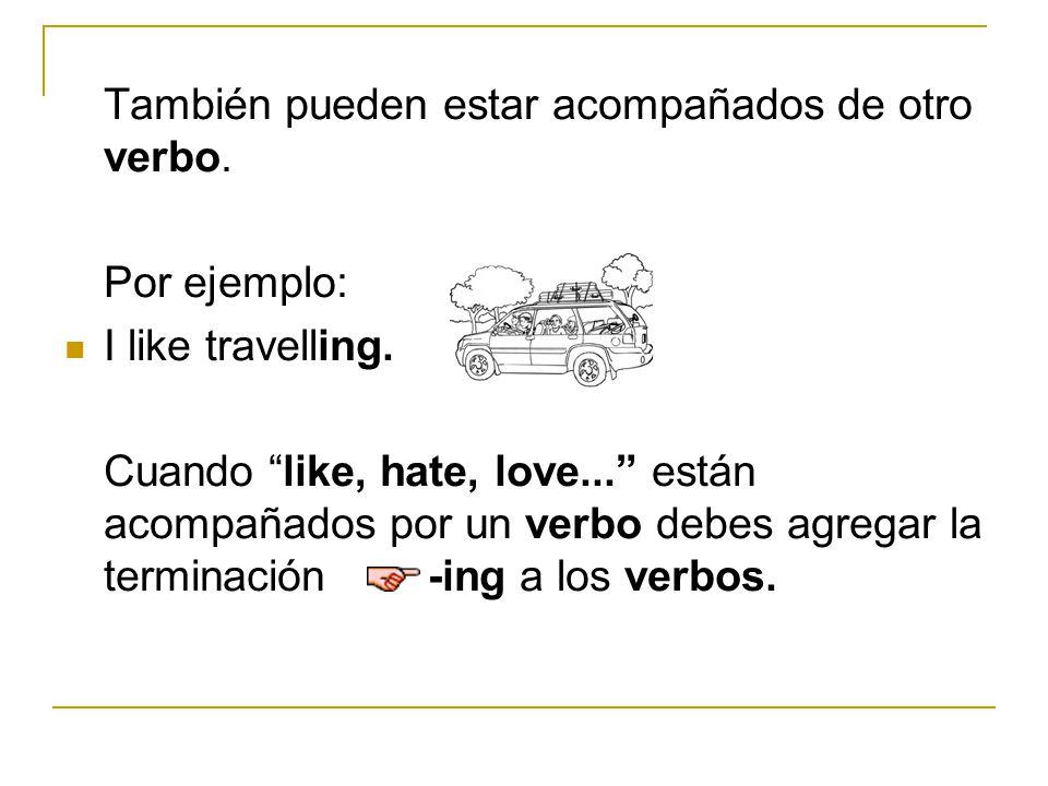 También pueden estar acompañados de otro verbo.