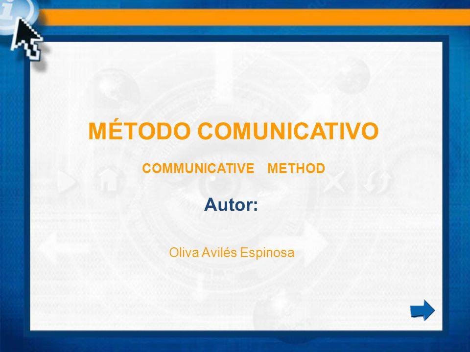 MÉTODO COMUNICATIVO COMMUNICATIVE METHOD Autor: Oliva Avilés Espinosa