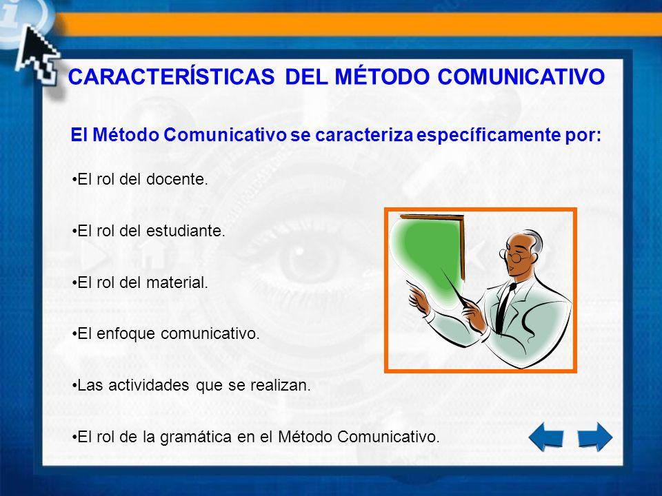 CARACTERÍSTICAS DEL MÉTODO COMUNICATIVO El Método Comunicativo se caracteriza específicamente por: