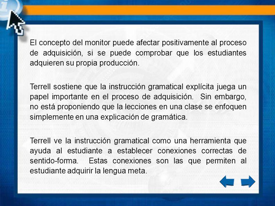 El concepto del monitor puede afectar positivamente al proceso de adquisición, si se puede comprobar que los estudiantes adquieren su propia producción.