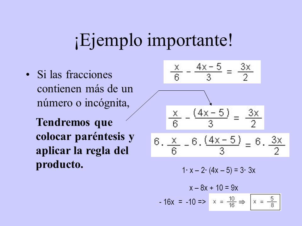 ¡Ejemplo importante! Si las fracciones contienen más de un número o incógnita, Tendremos que colocar paréntesis y aplicar la regla del producto.