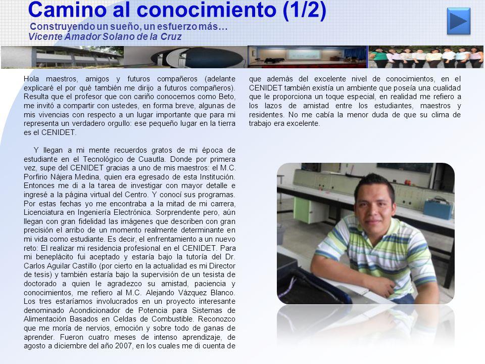 Camino al conocimiento (1/2) Construyendo un sueño, un esfuerzo más… Vicente Amador Solano de la Cruz