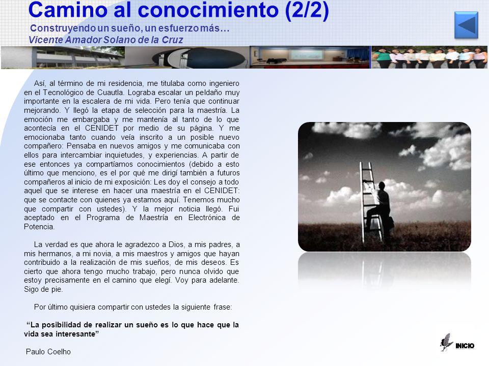 Camino al conocimiento (2/2) Construyendo un sueño, un esfuerzo más… Vicente Amador Solano de la Cruz