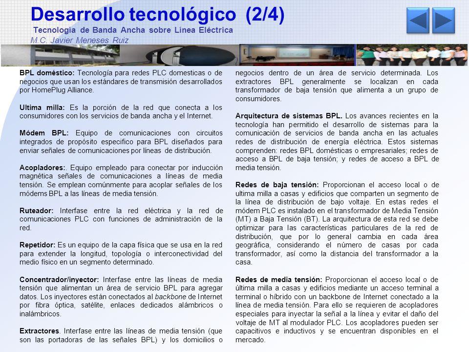 Desarrollo tecnológico (2/4) Tecnología de Banda Ancha sobre Línea Eléctrica M.C. Javier Meneses Ruiz