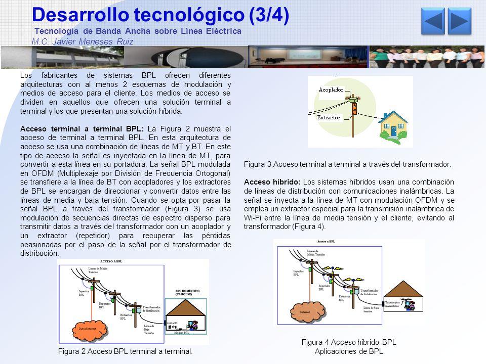 Desarrollo tecnológico (3/4) Tecnología de Banda Ancha sobre Línea Eléctrica M.C. Javier Meneses Ruiz