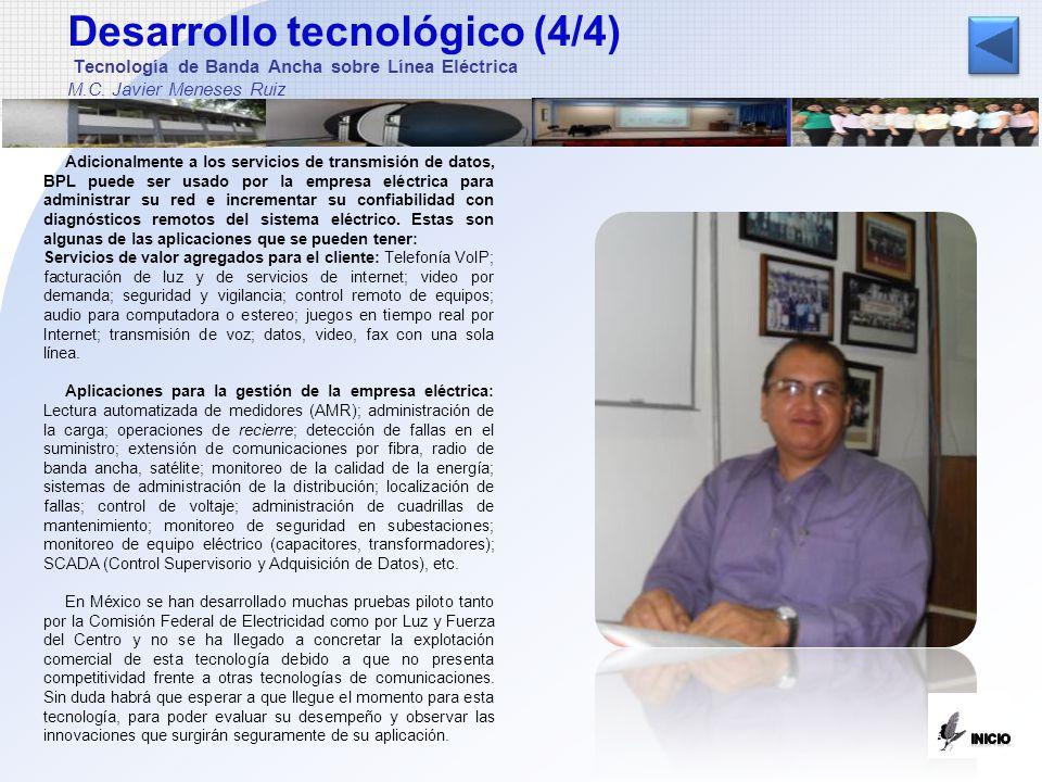 Desarrollo tecnológico (4/4) Tecnología de Banda Ancha sobre Línea Eléctrica M.C. Javier Meneses Ruiz