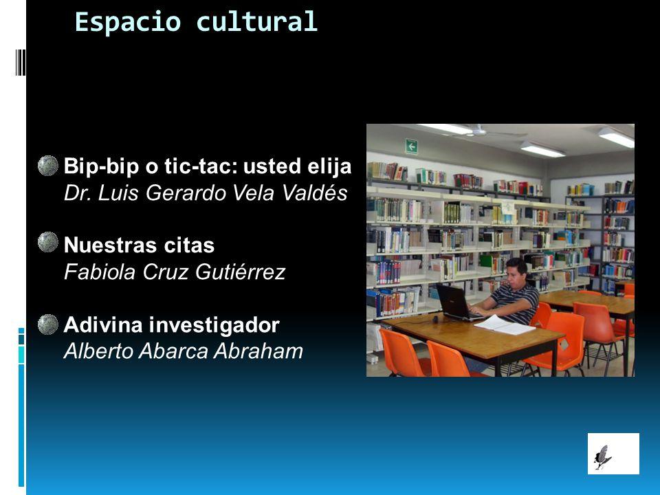 Espacio cultural Bip-bip o tic-tac: usted elija Dr. Luis Gerardo Vela Valdés. Nuestras citas.