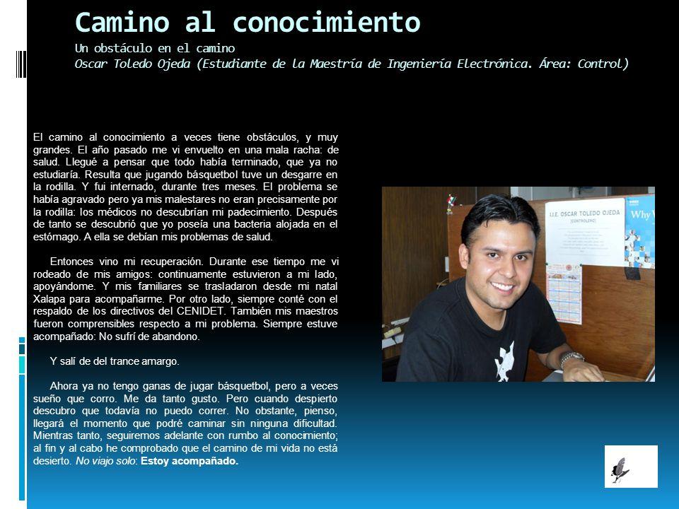 Camino al conocimiento Un obstáculo en el camino Oscar Toledo Ojeda (Estudiante de la Maestría de Ingeniería Electrónica. Área: Control)