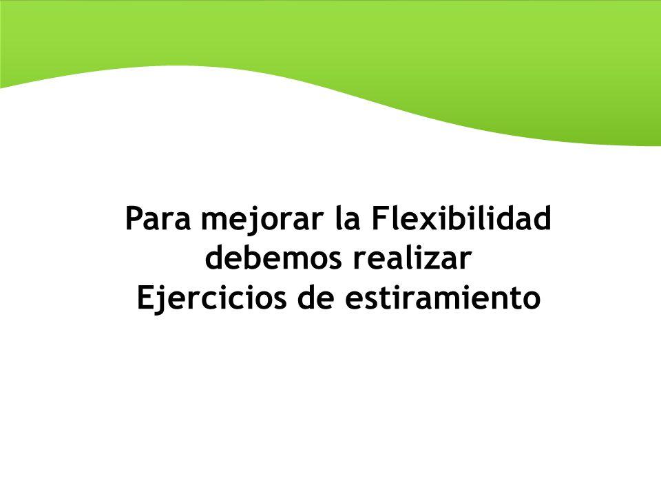 Para mejorar la Flexibilidad Ejercicios de estiramiento