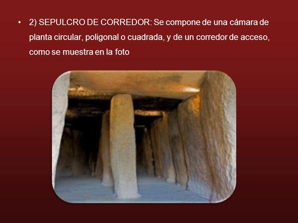 2) SEPULCRO DE CORREDOR: Se compone de una cámara de planta circular, poligonal o cuadrada, y de un corredor de acceso, como se muestra en la foto