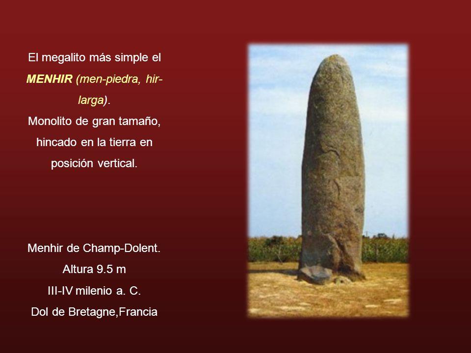 El megalito más simple el MENHIR (men-piedra, hir-larga)