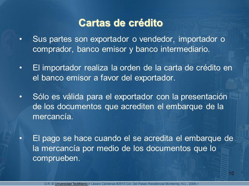 Cartas de crédito Sus partes son exportador o vendedor, importador o comprador, banco emisor y banco intermediario.