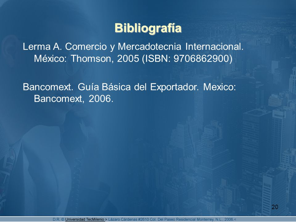 Bibliografía Lerma A. Comercio y Mercadotecnia Internacional. México: Thomson, 2005 (ISBN: 9706862900)