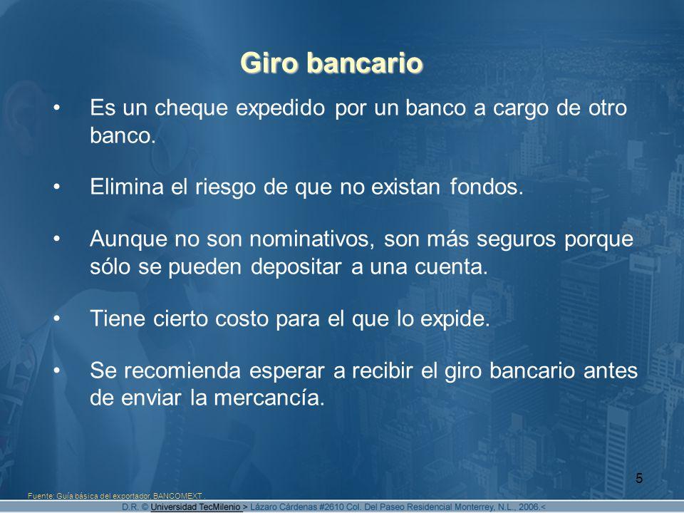 Giro bancario Es un cheque expedido por un banco a cargo de otro banco. Elimina el riesgo de que no existan fondos.
