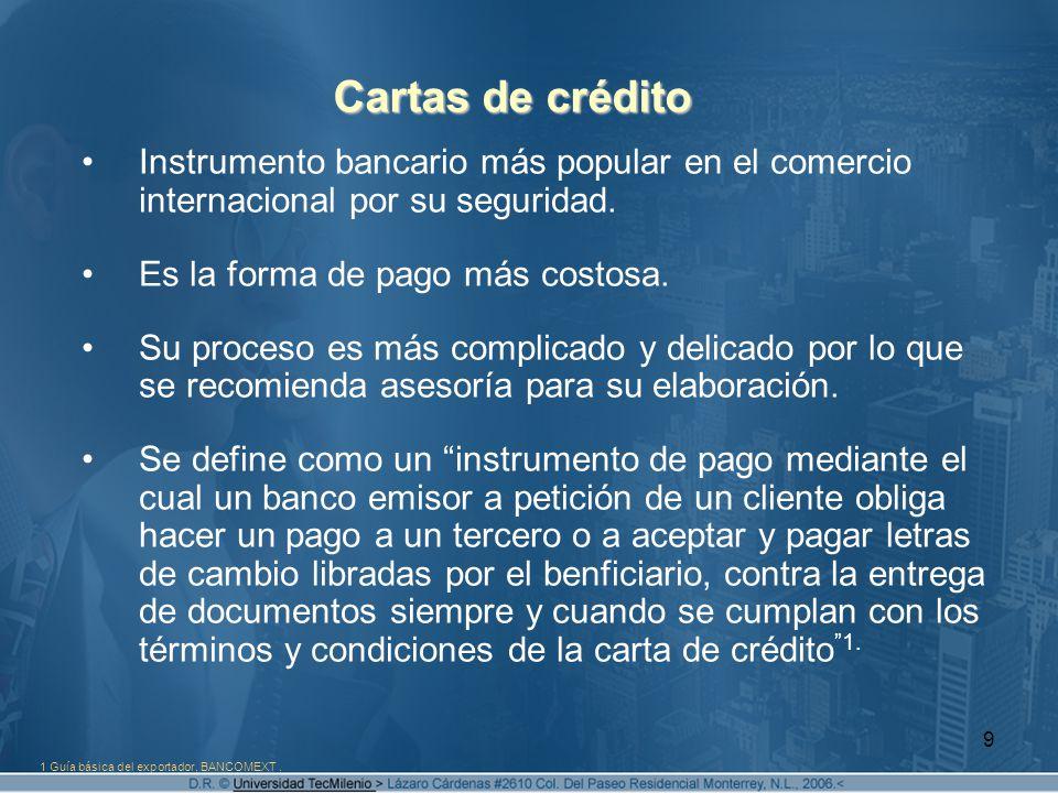 Cartas de crédito Instrumento bancario más popular en el comercio internacional por su seguridad. Es la forma de pago más costosa.