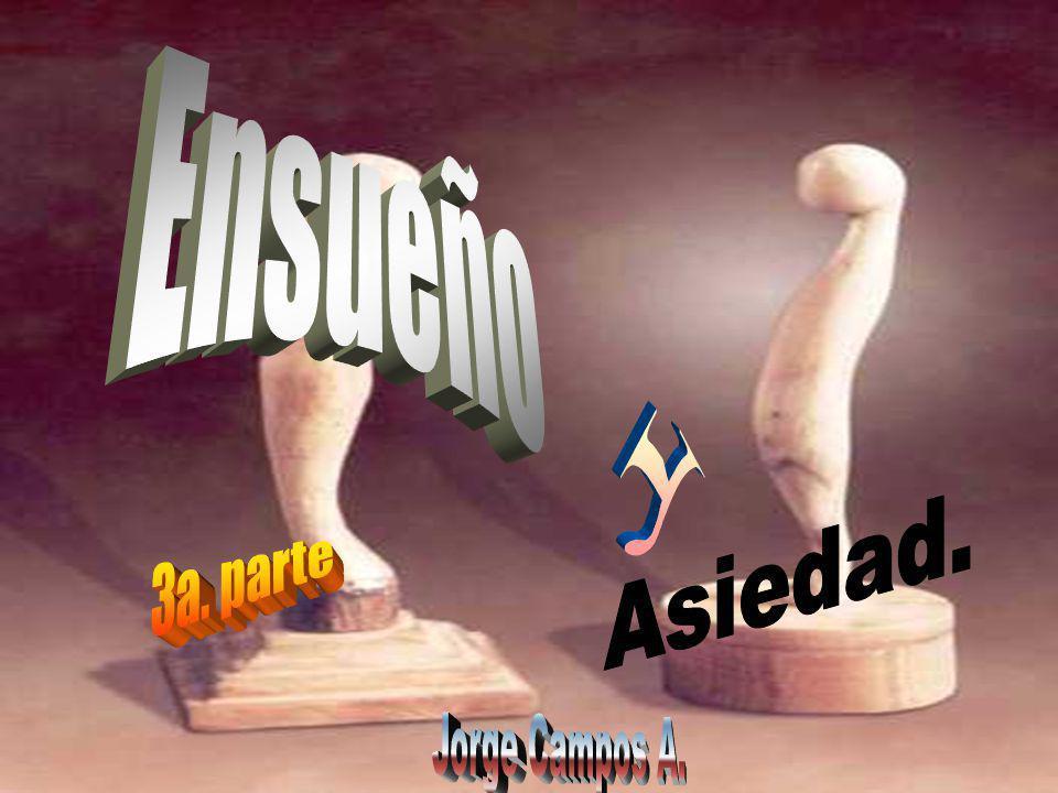 Ensueño y Asiedad. 3a. parte Jorge Campos A.