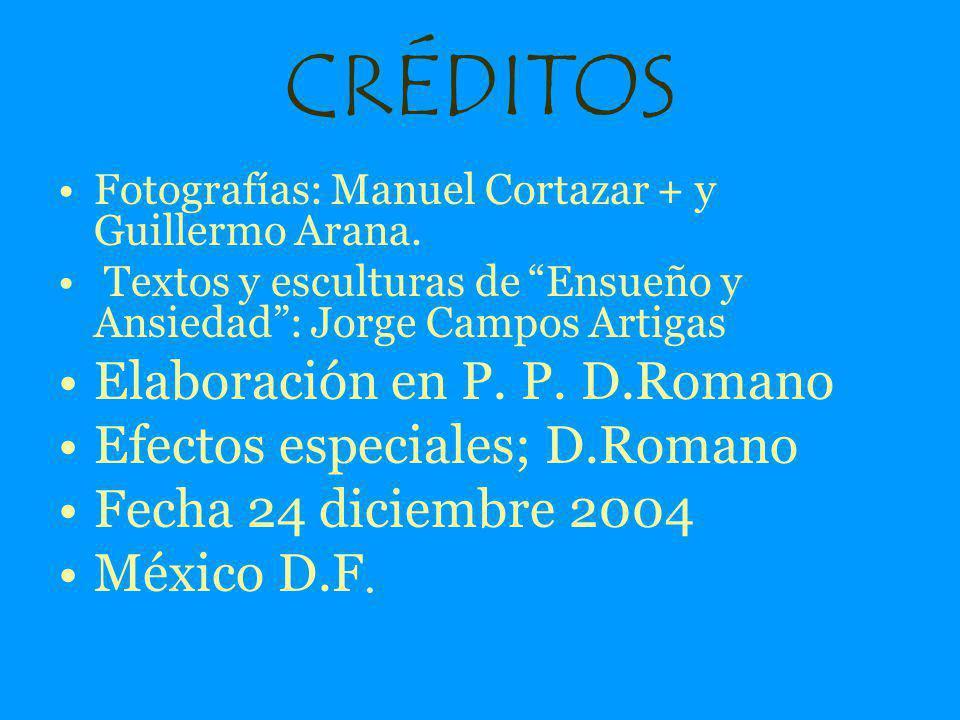 CRÉDITOS Elaboración en P. P. D.Romano Efectos especiales; D.Romano