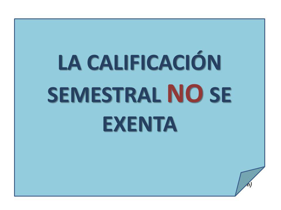 LA CALIFICACIÓN SEMESTRAL NO SE EXENTA