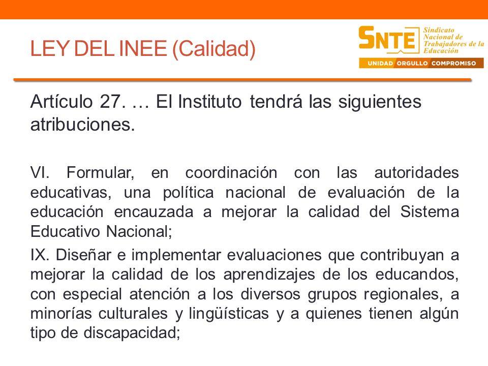 LEY DEL INEE (Calidad) Artículo 27. … El Instituto tendrá las siguientes atribuciones.