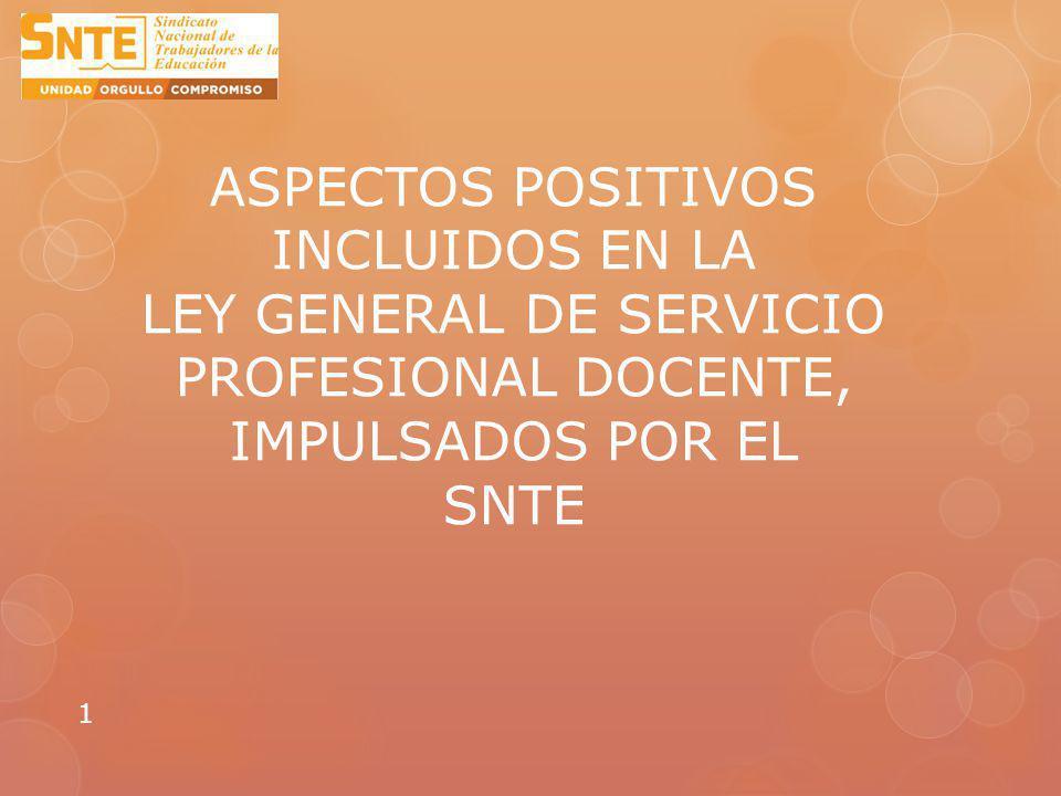 ASPECTOS POSITIVOS INCLUIDOS EN LA LEY GENERAL DE SERVICIO PROFESIONAL DOCENTE, IMPULSADOS POR EL SNTE