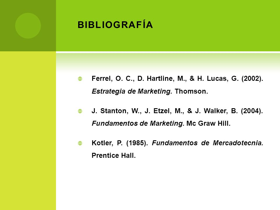 BIBLIOGRAFÍA Ferrel, O. C., D. Hartline, M., & H. Lucas, G. (2002). Estrategia de Marketing. Thomson.