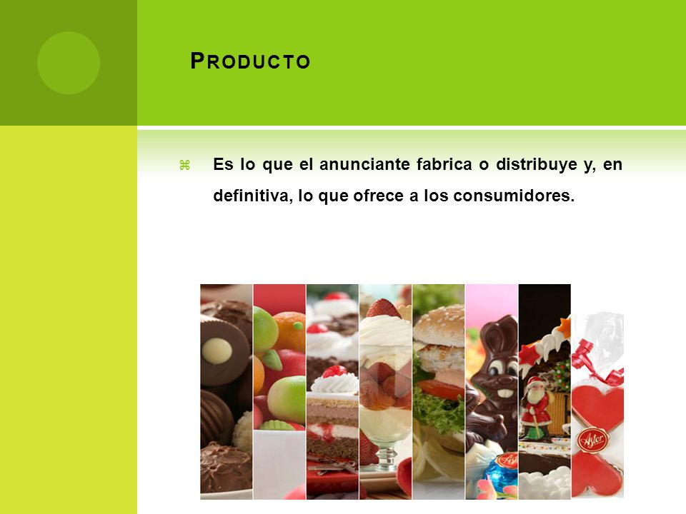 Producto Es lo que el anunciante fabrica o distribuye y, en definitiva, lo que ofrece a los consumidores.