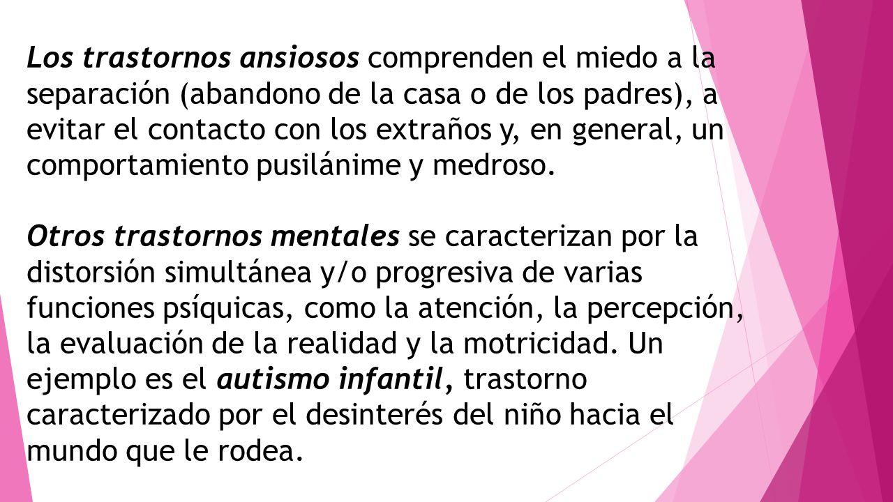 Los trastornos ansiosos comprenden el miedo a la separación (abandono de la casa o de los padres), a evitar el contacto con los extraños y, en general, un comportamiento pusilánime y medroso.