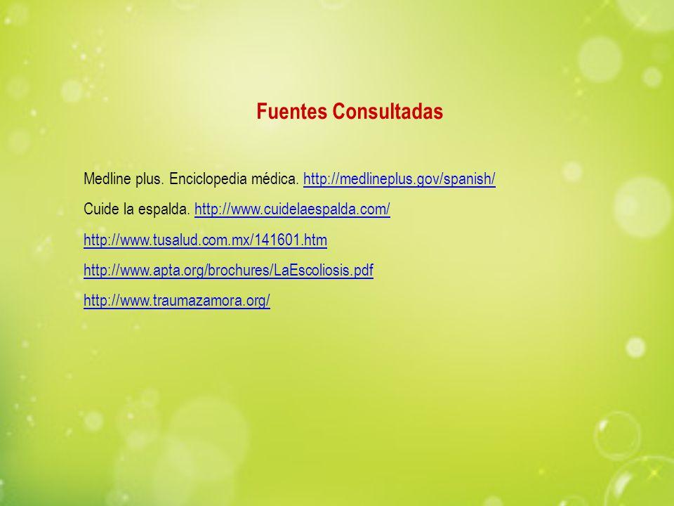 Fuentes Consultadas Medline plus. Enciclopedia médica. http://medlineplus.gov/spanish/ Cuide la espalda. http://www.cuidelaespalda.com/
